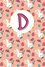 D: cute pretty letter D notebook journal, initial D, Easter Bunnies and Flowers Personalized Notebook Monogram easter gift for girls and boys man and woman, monogrammed journal for easter and any special occasion