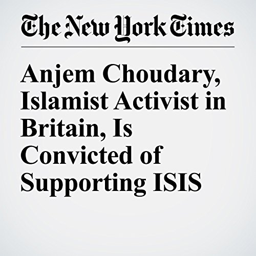 Anjem Choudary, Islamist Activist in Britain, Is Convicted of Supporting ISIS cover art