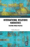 International Relations Narratives: Plotting World Politics (New International Relations)