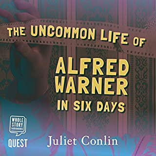 The Uncommon Life of Alfred Warner in Six Days                   By:                                                                                                                                 Juliet Conlin                               Narrated by:                                                                                                                                 Peter Noble,                                                                                        Sarah Borges                      Length: 13 hrs and 3 mins     9 ratings     Overall 4.7
