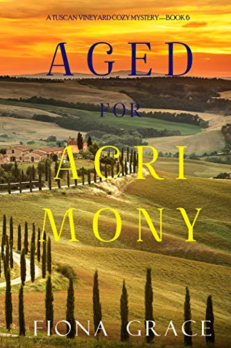 Aged for Acrimony (A Tuscan Vineyard Cozy Mystery—Book 6) by [Fiona Grace]
