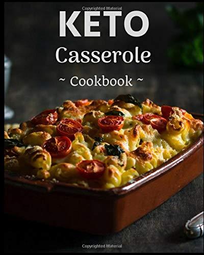 Keto Casserole Cookbook: Healthy Assortment of Delicious Ketogenic Diet Casserole Recipes!