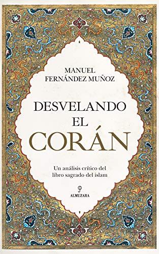 Desvelando El Corán: Un análisis crítico del libro sagrado del islam (Espiritualidad)