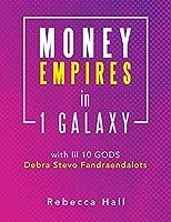 Money Empires in 1 Galaxy with Lil 10 Gods Debra Stevo Fandraendalots