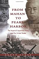 From Mahan to Pearl Harbor: The Imperial Japanese Navy and the United States