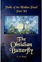 [ { FABLE OF THE HIDDEN PEARL PART II, THE OBSIDIAN BUTTERFLY: THE OBSIDIAN BUTTERFLY } ] by Hale, C a (AUTHOR) Jan-09-2012 [ Paperback ]
