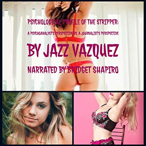 Psychological Profile of the Stripper: A Psychoanalyst's Perspective vs. a Journalist's Perspective cover art