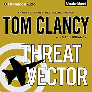 Threat Vector                   Written by:                                                                                                                                 Tom Clancy,                                                                                        Mark Greaney                               Narrated by:                                                                                                                                 Lou Diamond Phillips                      Length: 18 hrs and 23 mins     37 ratings     Overall 4.6