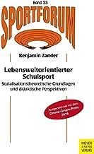 Lebensweltorientierter Schulsport: Sozialisationstheoretische Grundlagen und didaktische Perspektiven