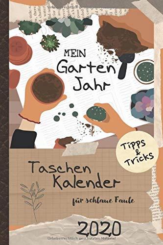 Mein Gartenjahr 2020: Dein Taschenkalender für schlaue Faule - Tipps & Tricks für die Gartenarbeit + Mondkalender, Aussaatkalender & Saisonkalender ... (Gartenplanung für Anfänger, Band 5)