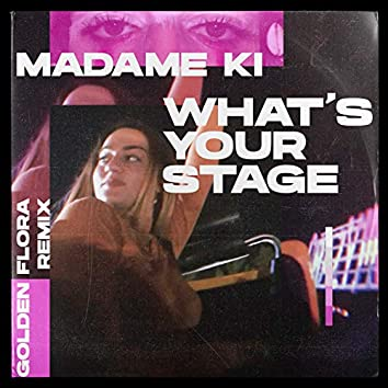 What's Your Stage (Golden Flora Remix)
