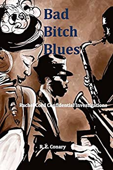 Bad Bitch Blues: Rachel Cord Confidential Investigations by [R. E. Conary]
