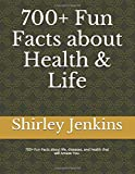 700+ Fun Facts about Health & Life