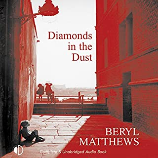 Diamonds in the Dust                   By:                                                                                                                                 Beryl Matthews                               Narrated by:                                                                                                                                 Annie Aldington                      Length: 8 hrs and 40 mins     13 ratings     Overall 4.2