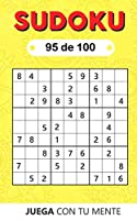 Juega con tu mente: SUDOKU 95 de 100: Colección de 100 diferentes SUDOKUS 9x9 Fáciles, Intermedios y Difíciles para Adultos y para Todos los que desean Poner a Prueba su Mente y Aumentar la Memoria de Forma Entretenida (Sudoku 9x9)