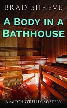 A Body in a Bathhouse (A Mitch O'Reilly Mystery Book 1) by [Brad Shreve]