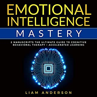Emotional Intelligence Mastery: 2 Manuscripts: The Ultimate Guide to Cognitive Behavioral Therapy + Accelerated Learning audiobook cover art