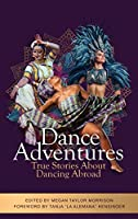 Dance Adventures: True Stories About Dancing Abroad