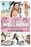 BEAUTY AND WELLNESS AT HOME: A WOMAN'S GUIDE TO LIVING POSITIVELY WITH BEAUTY, WELLNESS AND FITNESS TIPS AND HEALTHY RECIPES