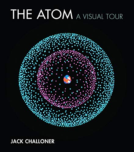 Image of The Atom: A Visual Tour (The MIT Press)