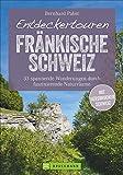 Bruckmann Wanderführer: Entdeckertouren Fränkische Schweiz. 33 spannende Wanderungen durch faszinierende Naturräume. Ein Wanderführer zum Entdecken und Staunen. Mit GPS-Tracks zum Download