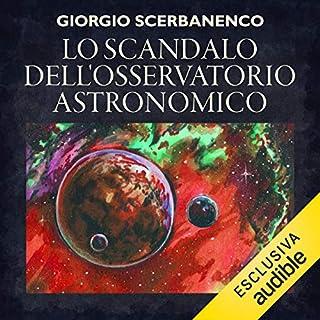 Lo scandalo dell'osservatorio astronomico     I casi di Arthur Jelling 6              Di:                                                                                                                                 Giorgio Scerbanenco                               Letto da:                                                                                                                                 Alberto Onofrietti                      Durata:  4 ore e 59 min     88 recensioni     Totali 4,3