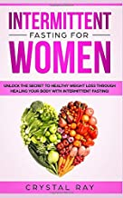 Intermittent Fasting for Women: Unlock the Secret to Healthy Weight Loss, Heal Your Body Through Autophagy and Slow the Aging Process