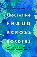 Regulating Fraud Across Borders: Internationalised Criminal Law Protection of Capital Markets