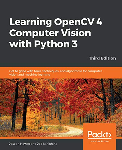 Learning OpenCV 4 Computer Vision with Python 3: Get to grips with tools, techniques, and algorithms for computer vision and machine learning, 3rd Edition (English Edition)
