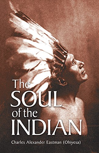 Compare Textbook Prices for The Soul of the Indian Native American 1St Edition Edition ISBN 9780486430898 by Eastman, Charles Alexander (Ohiyesa)