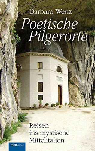 Poetische Pilgerorte: Reisen ins mystische Mittelitalien