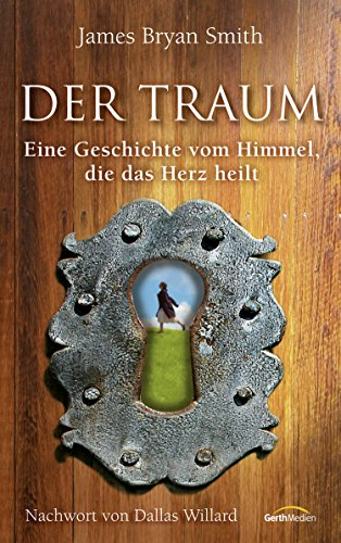 Der Traum: Eine Geschichte vom Himmel, die das Herz heilt.