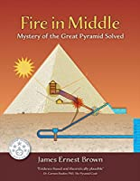 Fire in Middle: Mystery of the Great Pyramid Solved (Egyptian Mysteries)