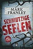 Schmutzige Seelen - Ein Ruben-Hattinger-Thriller - Mark Franley
