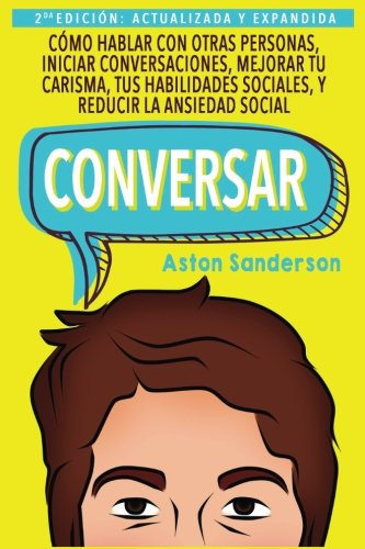 Conversar: Cómo Hablar con Otras Personas, Mejorar tu Carisma, Habilidades...