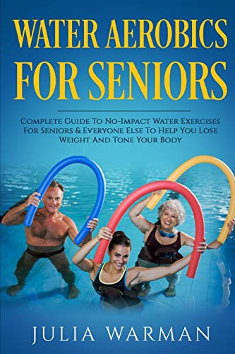 Compare Textbook Prices for Water Aerobics For Seniors: Complete Guide To No-Impact Water Exercises For Seniors & Everyone Else To Help You Lose Weight And Tone Your Body  ISBN 9798557588560 by Warman, Julia