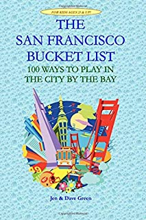 The San Francisco Bucket List: 100 Ways to Play in the City by the Bay