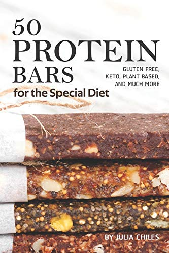 50 Protein Bars for the Special Diet: Gluten Free, Keto, Plant Based, and Much More