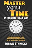 Master Your Time in 10 Minutes a Day: Time Management Tips for Anyone Struggling With Work-Life Balance