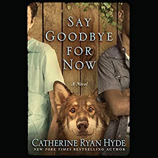 Say Goodbye for Now                   By:                                                                                                                                 Catherine Ryan Hyde                               Narrated by:                                                                                                                                 Nick Podehl,                                                                                        Teri Schnaubelt                      Length: 9 hrs and 41 mins     1,246 ratings     Overall 4.5