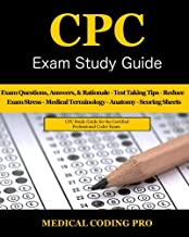 CPC Exam Study Guide: 150 CPC Practice Exam Questions, Answers, Full Rationale, Medical Terminology, Common Anatomy, The Exam Strategy, Secrets to Reducing Exam Stress, and Scoring Sheets