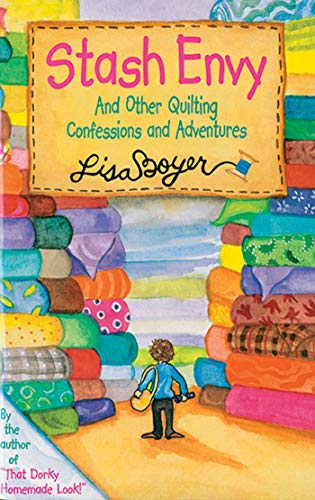 Stash Envy: And Other Quilting Confessions And Adventures by [Lisa Boyer]