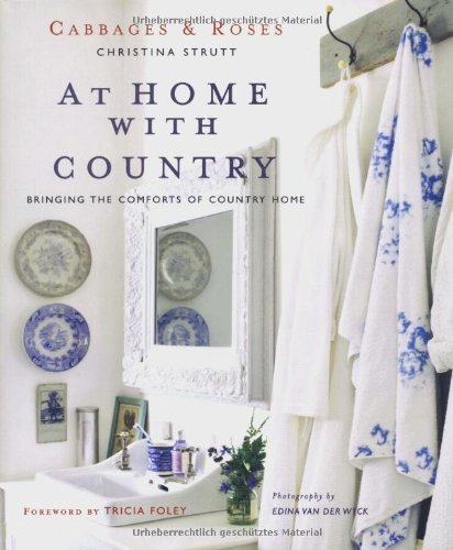 At Home With Country: Bringing the Comforts of Country Home (Cabbages & Roses) by Christina Strutt Amy Gibbons(2010-03-31)