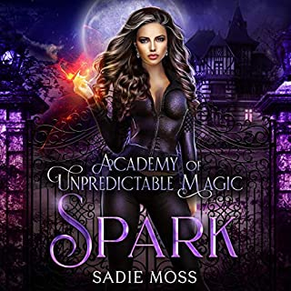 Spark     Academy of Unpredictable Magic Book 1              By:                                                                                                                                 Sadie Moss                               Narrated by:                                                                                                                                 Sarah Puckett                      Length: 7 hrs and 14 mins     16 ratings     Overall 4.2