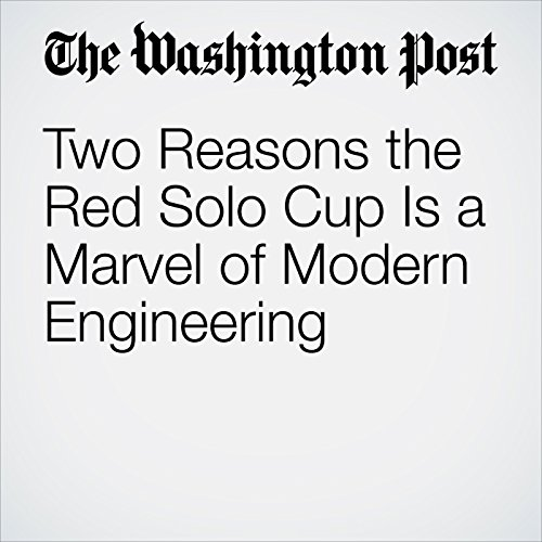 Two Reasons the Red Solo Cup Is a Marvel of Modern Engineering audiobook cover art