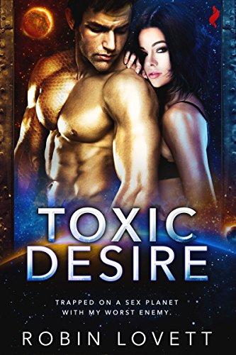 Toxic Desire (Planet of Desire Book 1) by [Robin Lovett]