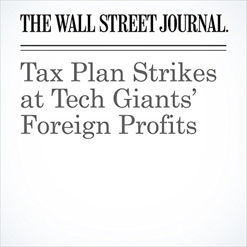 Tax Plan Strikes at Tech Giants' Foreign Profits audiobook cover art