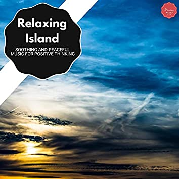 Relaxing Island - Soothing And Peaceful Music For Positive Thinking