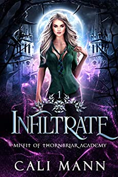 Infiltrate: A Shifter Romance (Misfit of Thornbriar Academy Book 1) by [Cali Mann]