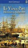 Le Vieux-Port - Histoires et Légendes